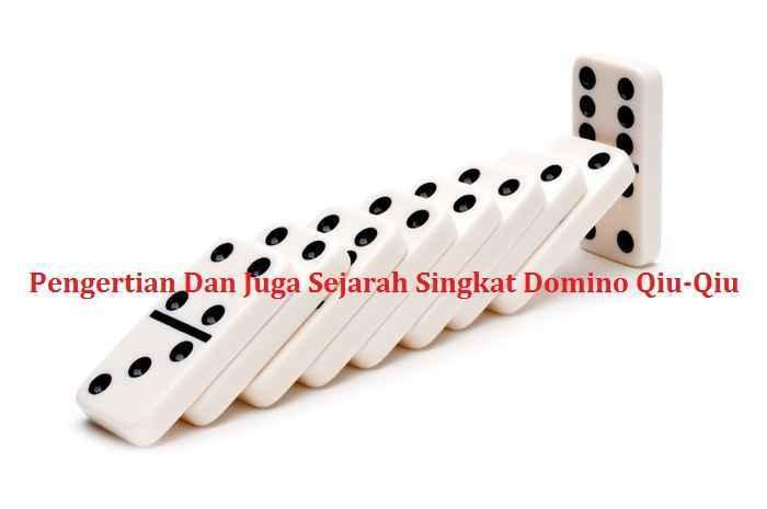 Pengertian Dan Juga Sejarah Singkat Domino Qiu-Qiu
